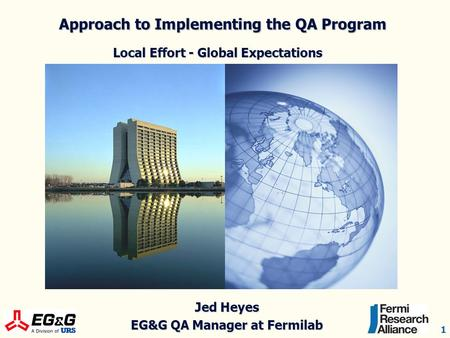 1 Approach to Implementing the QA Program Local Effort - Global Expectations Approach to Implementing the QA Program Local Effort - Global Expectations.