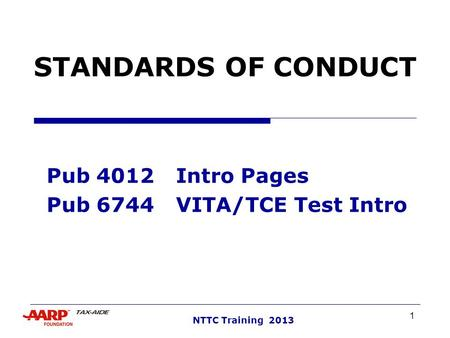 1 NTTC Training 2013 STANDARDS OF CONDUCT Pub 4012Intro Pages Pub 6744VITA/TCE Test Intro.