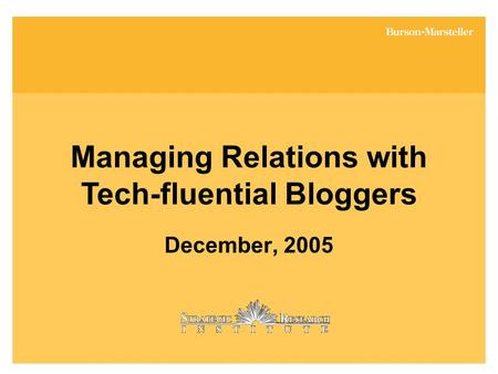 Managing Relations with Tech-fluential Bloggers December, 2005.