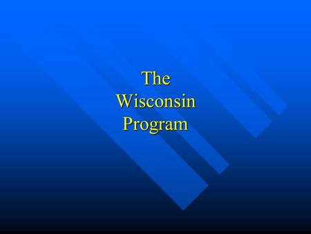 The Wisconsin Program. History 1985 – Idea was born – Shawano 1985 – Idea was born – Shawano Good men in town – couldn't ASK them! Good men in town –