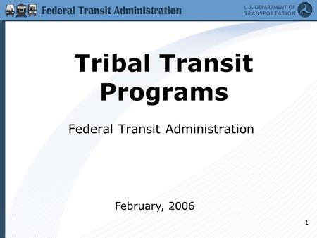 1 Tribal Transit Programs Federal Transit Administration February, 2006.