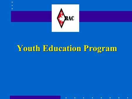 Youth Education Program. RAC Youth Education Program Advisory Committee: Bj. Madsen (VE5FX) - Chairman - RAC MidWest Director Ken Pulfer (VE3PU) - Member.