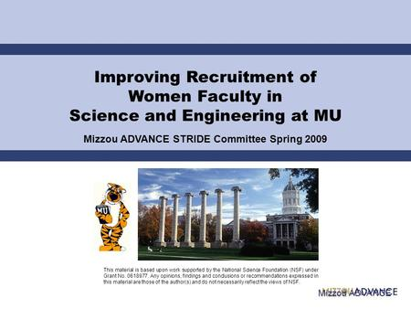 Improving Recruitment of Women Faculty in Science and Engineering at MU Mizzou ADVANCE STRIDE Committee Spring 2009 This material is based upon work supported.
