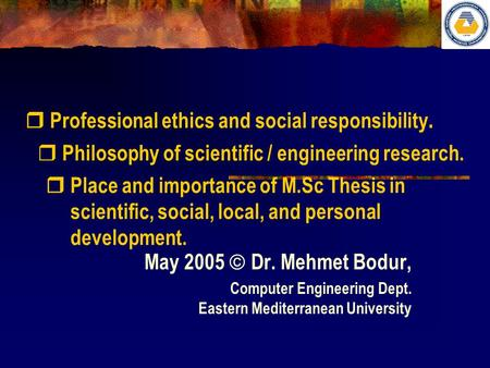  Philosophy of scientific / engineering research. May 2005  Dr. Mehmet Bodur, Computer Engineering Dept. Eastern Mediterranean University  Place and.