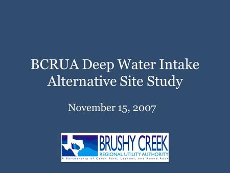 BCRUA Deep Water Intake Alternative Site Study November 15, 2007.