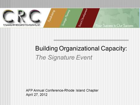 Building Organizational Capacity: The Signature Event AFP Annual Conference-Rhode Island Chapter April 27, 2012.