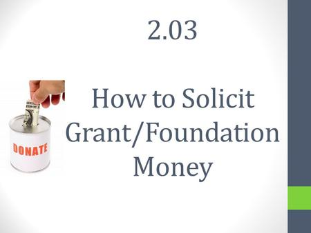 2.03 How to Solicit Grant/Foundation Money