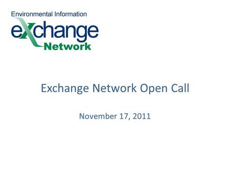 Exchange Network Open Call November 17, 2011. Today's Agenda Background on Exchange Network data access policy and data publishing New default Network.