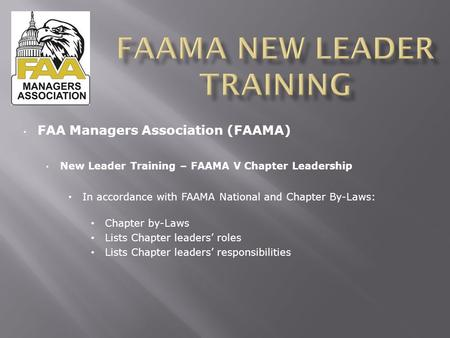 FAA Managers Association (FAAMA) New Leader Training – FAAMA V Chapter Leadership In accordance with FAAMA National and Chapter By-Laws: Chapter by-Laws.