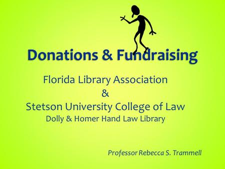 Professor Rebecca S. Trammell Florida Library Association & Stetson University College of Law Dolly & Homer Hand Law Library.