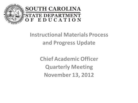 Instructional Materials Process and Progress Update Chief Academic Officer Quarterly Meeting November 13, 2012.