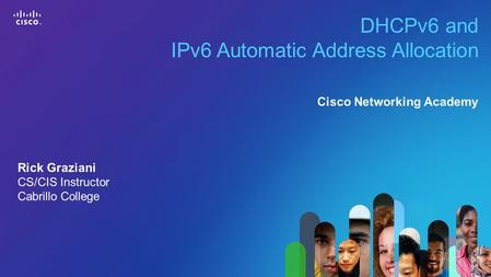 1 © 2013 Cisco Systems, Inc. All rights reserved. Cisco confidential. Cisco Networking Academy, US/Canada DHCPv6 and IPv6 Automatic Address Allocation.