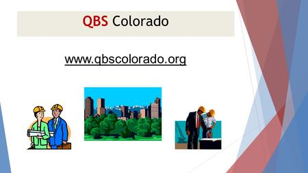 QBS Colorado www.qbscolorado.org. QBS Colorado QBS Colorado is an organization comprised of the Colorado chapters of AIA, ACEC, NSPE, and others; to be.