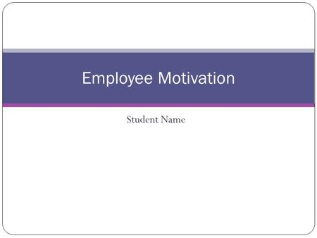 Employee Motivation Student Name. Finding Ways to Motivate With minimal sales growth, the company must consider other methods to motivate employees.