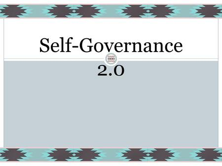 Self-Governance 2.0. Objectives Advise about OMB Passback request for a paper on Tribal Self-Governance 2.0 that expands the principles of Self-Governance.