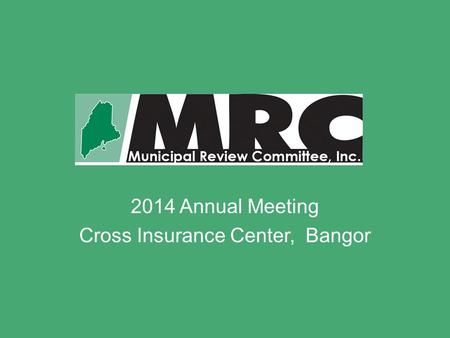 2014 Annual Meeting Cross Insurance Center, Bangor.