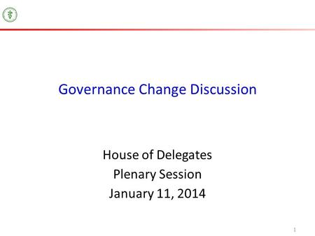 1 Governance Change Discussion House of Delegates Plenary Session January 11, 2014.