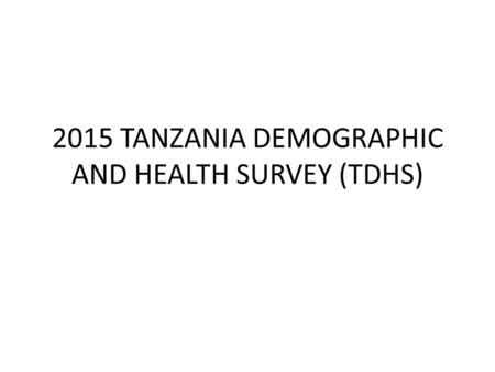 2015 TANZANIA DEMOGRAPHIC AND HEALTH SURVEY (TDHS)
