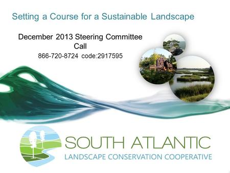 Setting a Course for a Sustainable Landscape December 2013 Steering Committee Call 866-720-8724 code:2917595.