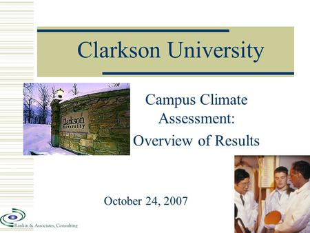 Clarkson University Campus Climate Assessment: Overview of Results October 24, 2007.