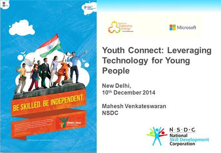 Youth Connect: Leveraging Technology for Young People New Delhi, 10 th December 2014 Mahesh Venkateswaran NSDC.