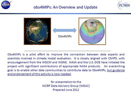 Obs4MIPs: An Overview and Update Obs4MIPs Obs4MIPs is a pilot effort to improve the connection between data experts and scientists involved in climate.
