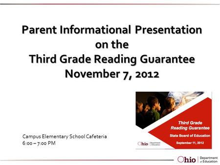 Parent Informational Presentation on the Third Grade Reading Guarantee November 7, 2012 Campus Elementary School Cafeteria 6:00 – 7:00 PM.