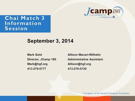 September 3, 2014 Mark GoldAllison Macari-Wilhelm Director, JCamp 180 Administrative Assistant 413-276-0777413-276-0720 Chai.
