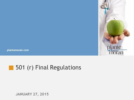 Plantemoran.com JANUARY 27, 2015 501 (r) Final Regulations.
