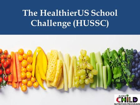 The HealthierUS School Challenge (HUSSC). Award Levels HUSSC criteria is specific for 4 levels of recognition: o Bronze o Silver o Gold o Gold Award of.