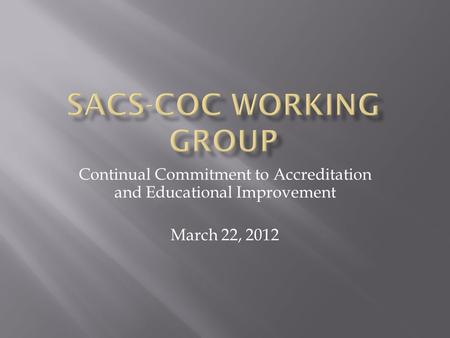 Continual Commitment to Accreditation and Educational Improvement March 22, 2012.