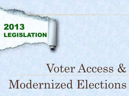 Voter Access & Modernized Elections 2013 LEGISLATION.