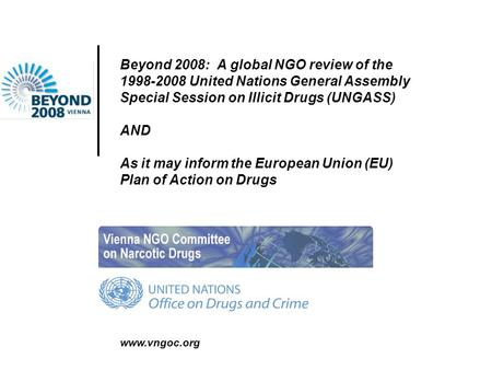 Www.vngoc.org Beyond 2008: A global NGO review of the 1998-2008 United Nations General Assembly Special Session on Illicit Drugs (UNGASS) AND As it may.