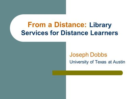 From a Distance: Library Services for Distance Learners Joseph Dobbs University of Texas at Austin.