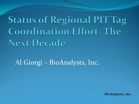 Al Giorgi – BioAnalysts, Inc. BioAnalysts, Inc.. BiOP RPA 52.6 = Monitoring Plan PIT data  Many RM&E RPAs Clarify needs, specifications (N, Populations,