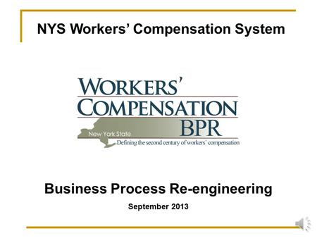 NYS Workers' Compensation System Business Process Re-engineering September 2013.