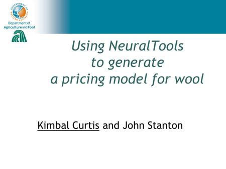 Using NeuralTools to generate a pricing model for wool Kimbal Curtis and John Stanton.