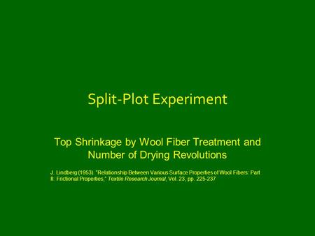 "Split-Plot Experiment Top Shrinkage by Wool Fiber Treatment and Number of Drying Revolutions J. Lindberg (1953). ""Relationship Between Various Surface."