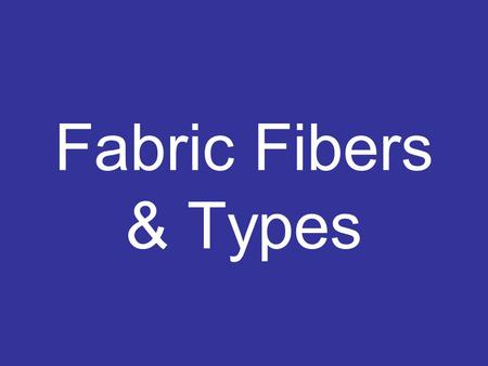 Fabric Fibers & Types. Wool comes from animal fur.