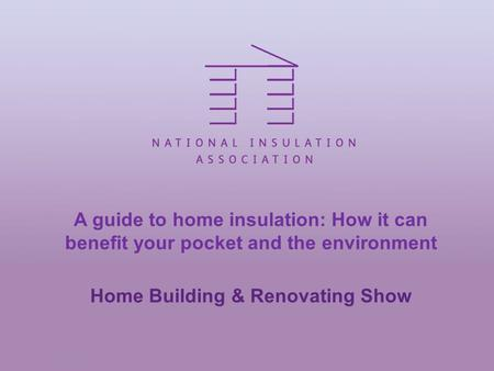 A guide to home insulation: How it can benefit your pocket and the environment Home Building & Renovating Show.