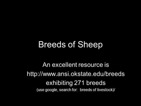Breeds of Sheep An excellent resource is  exhibiting 271 breeds (use google, search for: breeds of livestock)/