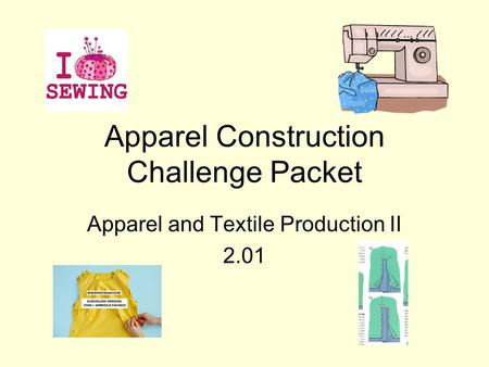 Apparel Construction Challenge Packet Apparel and Textile Production II 2.01.