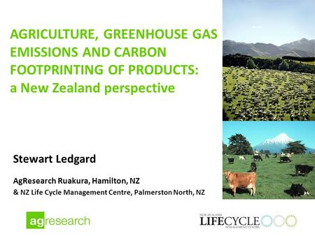 AGRICULTURE, GREENHOUSE GAS EMISSIONS AND CARBON FOOTPRINTING OF PRODUCTS: a New Zealand perspective Stewart Ledgard AgResearch Ruakura, Hamilton, NZ &