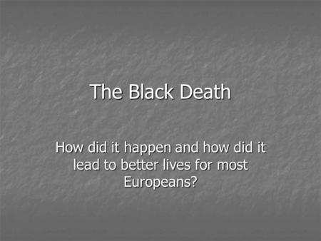 The Black Death How did it happen and how did it lead to better lives for most Europeans?