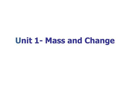 Unit 1- Mass and Change What could we have measured?