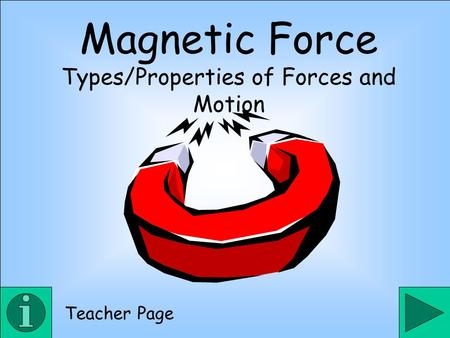 Magnetic Force Types/Properties of Forces and Motion Teacher Page.