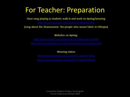 For Teacher: Preparation Have song playing as students walk in and work on dyeing/weaving  (song about the Shammanew-