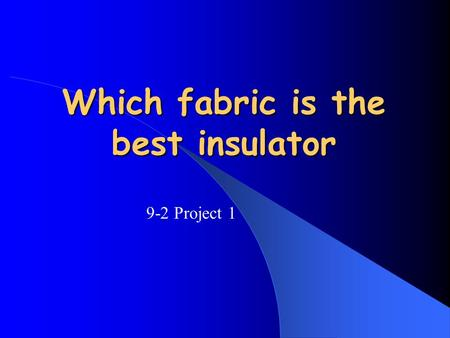 Which fabric is the best insulator 9-2 Project 1.
