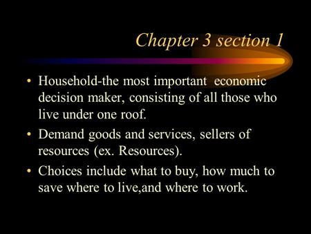 Chapter 3 section 1 Household-the most important economic decision maker, consisting of all those who live under one roof. Demand goods and services, sellers.