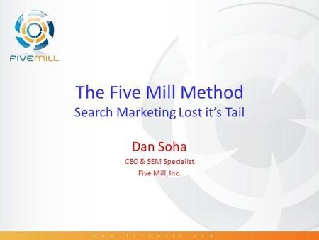 The Five Mill Method Search Marketing Lost it's Tail Dan Soha CEO & SEM Specialist Five Mill, Inc.